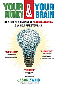 Jason Zweig: Your Money & Your Brain - How the New Science of Neuroeconomics Can Help Make You Rich